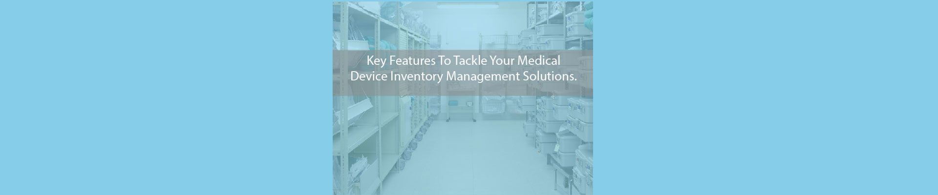 Features to consider for medical device inventory software